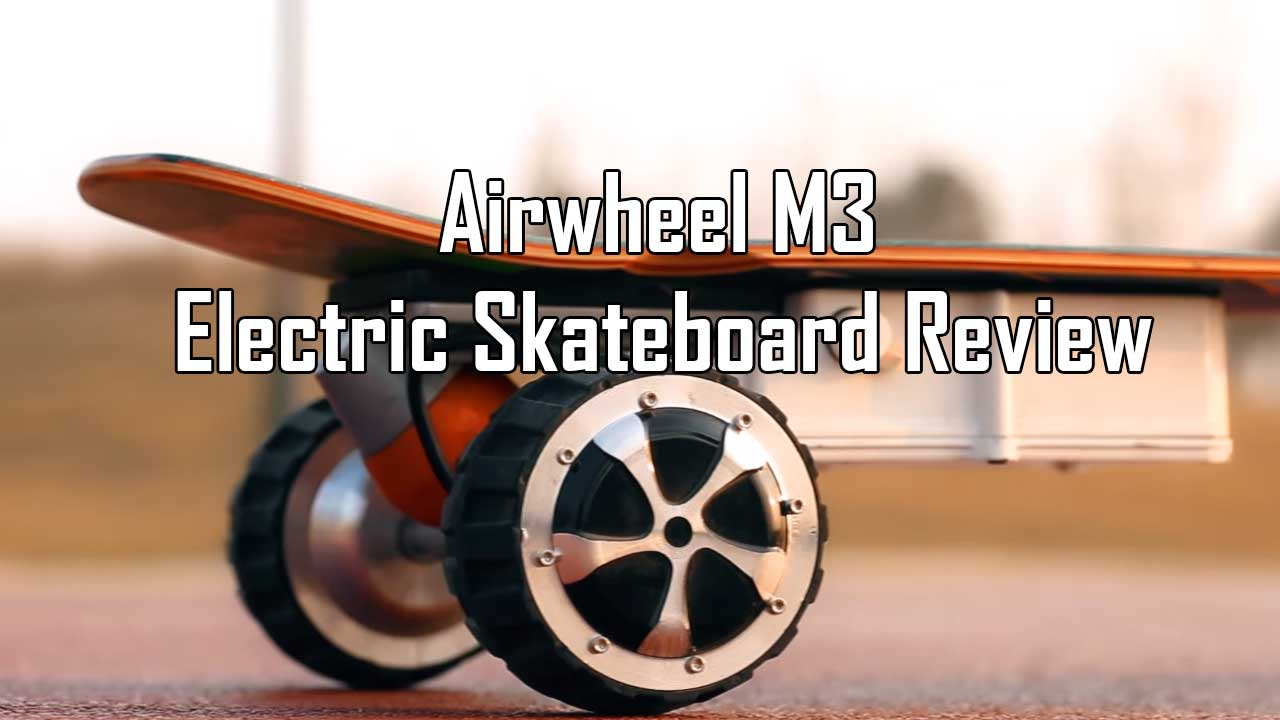Airwheel M3Electric Skateboard Review