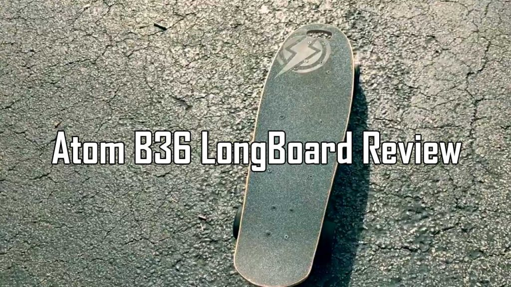 Atom B36 LongBoard (Electric Skateboard) Review