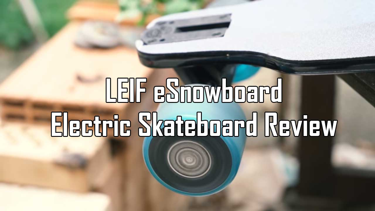 LEIF eSnowboard Electric Skateboard Review