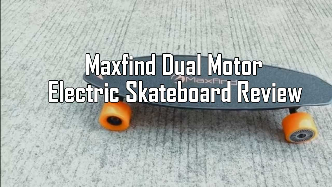 Maxfind Dual Motor Electric Skateboard Review
