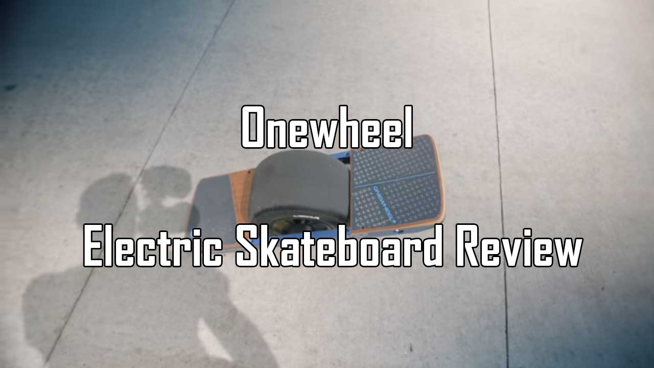 Onewheel Electric Skateboard Review