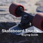 Skateboard Trucks Buying Guide